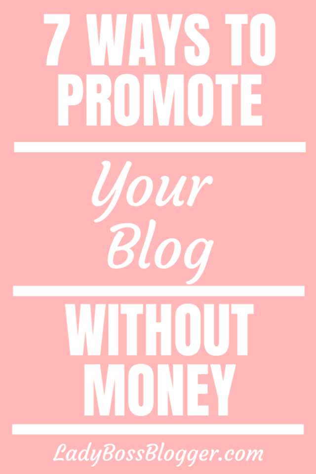 7 Ways To Promote Your Blog Without Money ladybossblogger.com