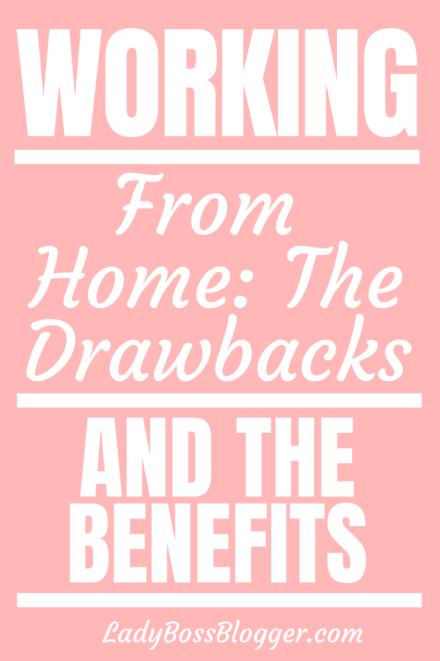 Working From Home_ The Drawbacks And The Benefits ladybossblogger.com