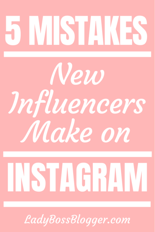 5 Mistakes New Influencers Make On Instagram ladybossblogger.com