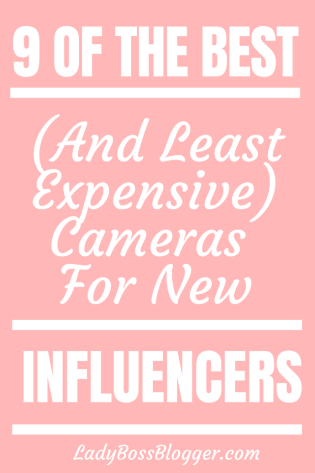 9 Of The Best (And Least Expensive) Cameras For New Influencersladybossbloggers.com