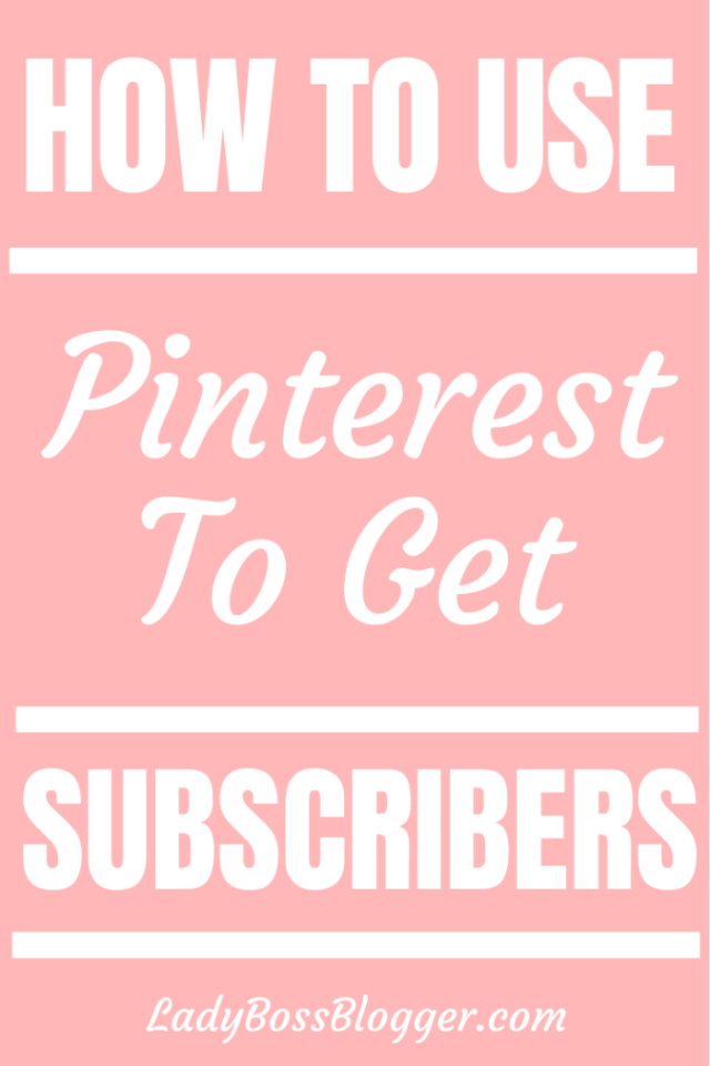 How To Use Pinterest To Get Subscribers ladybossblogger.com