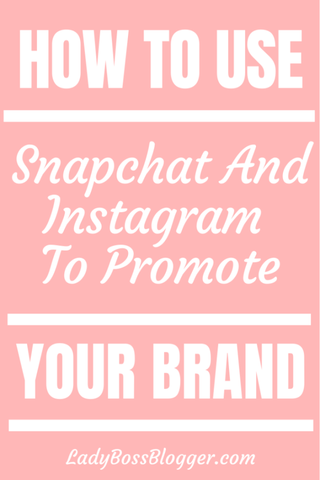 How To Use Snapchat And Instagram To Promote Your Brandladybossblogger.com