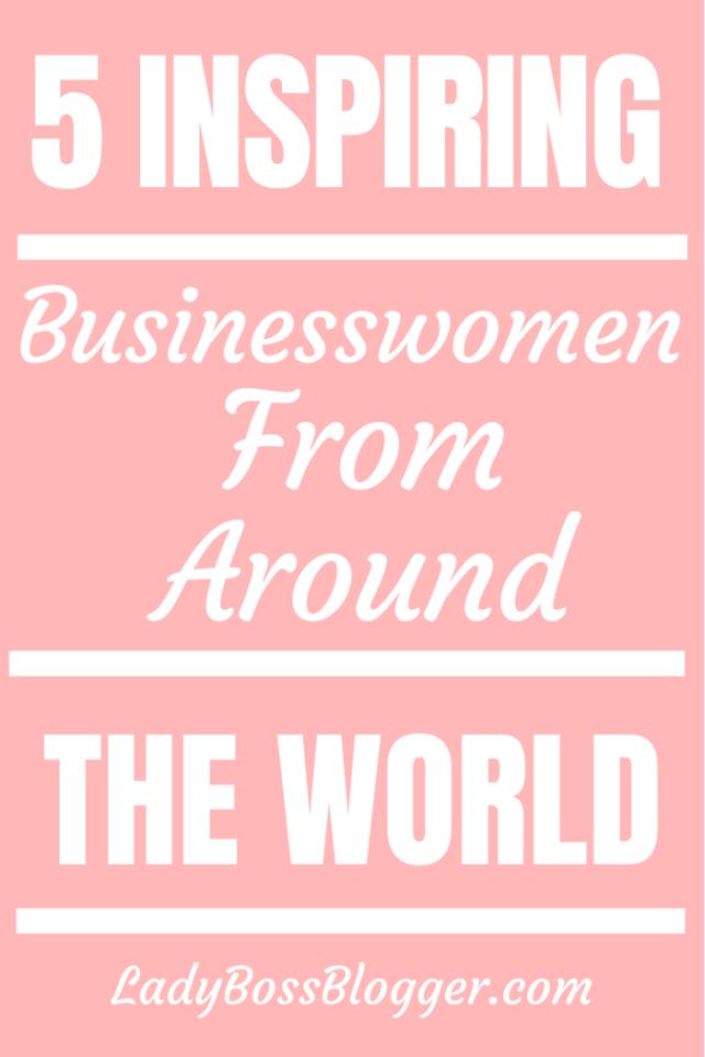 5 Inspiring Businesswomen From Around The World ladybossblogger.com
