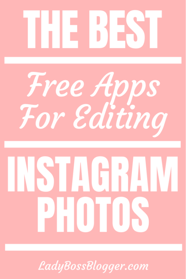 The Best Free Apps For Editing Instagram Photos LadyBossBlogger.com