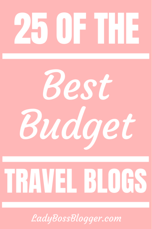 25 Of The Best Budget Travel Blogs ladybossblogger.com