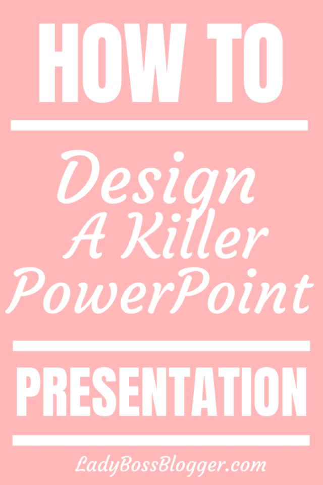 How To Design A Killer PowerPoint Presentation ladybossblogger.com