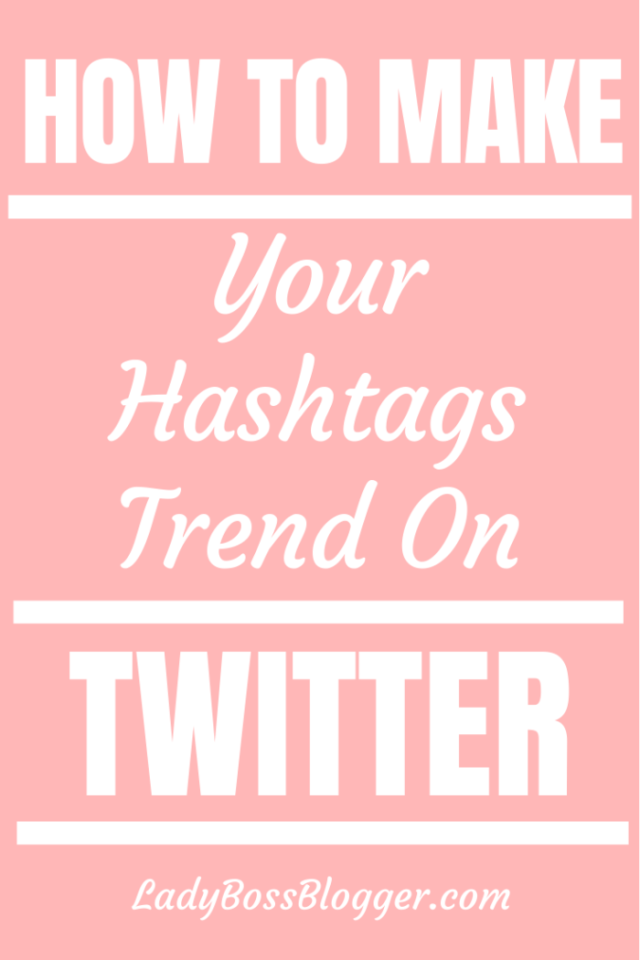 How To Make Your Hashtags Trend On Twitter ladybossblogger.com