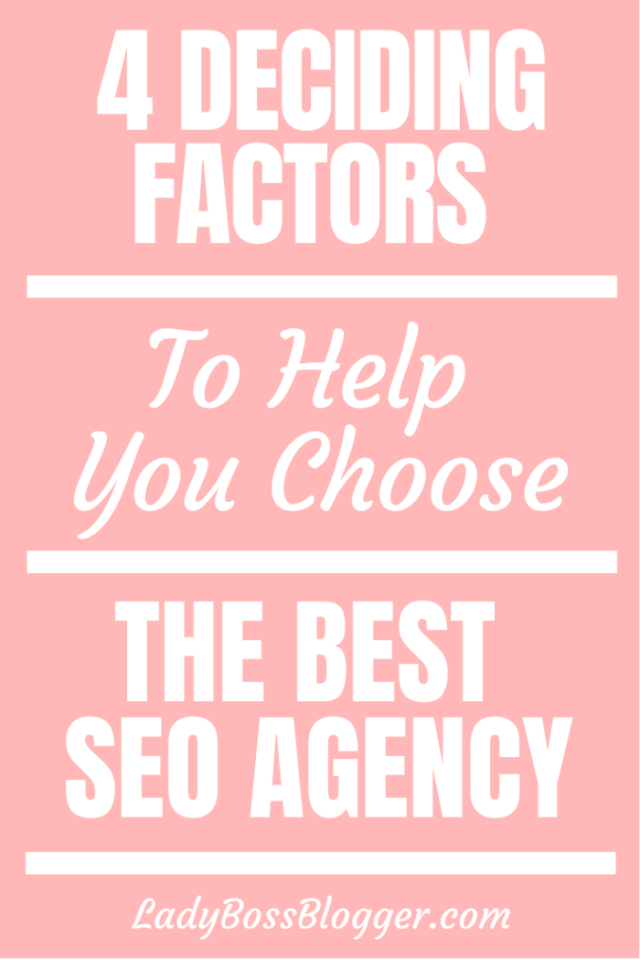 4 Deciding Factors To Help You Choose The Best SEO Agency ladybossblogger