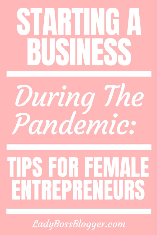 Starting A Business During The Pandemic_ Tips For Female Entrepreneurs ladybossblogger.com