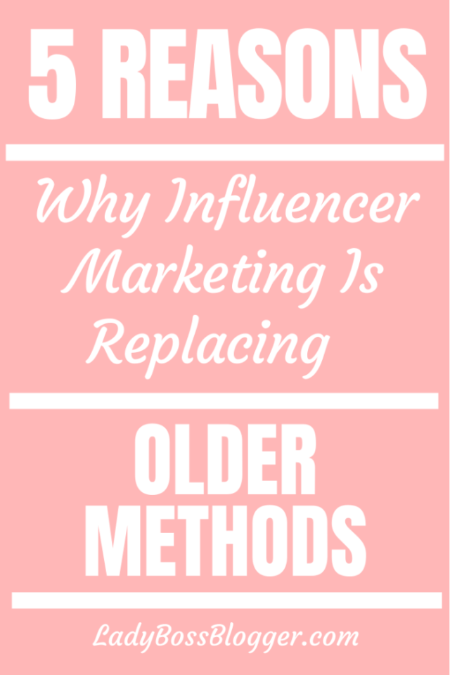influencer marketing replacing methods ladybossblogger.com