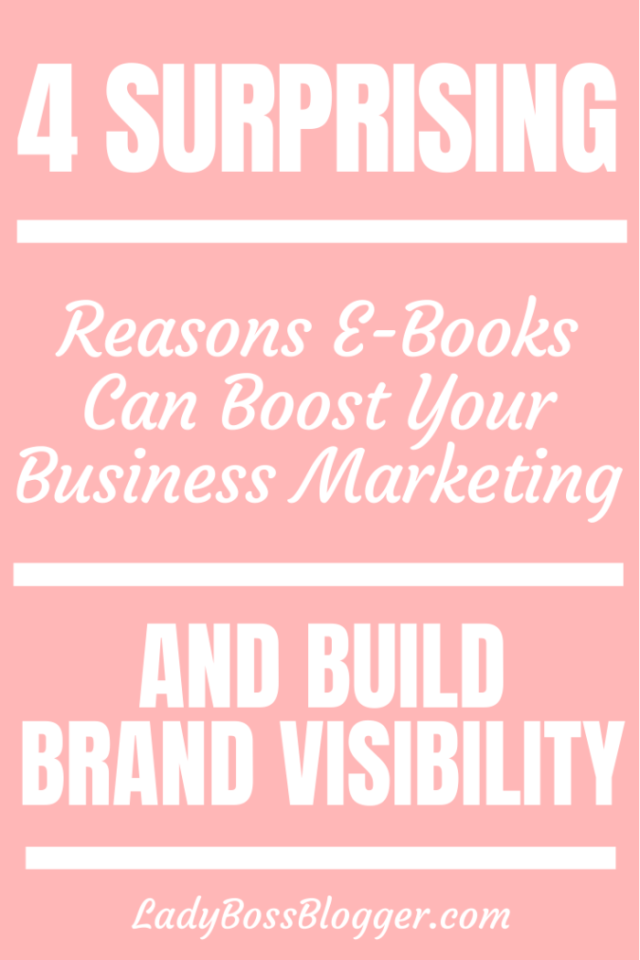 4 Surprising Reasons E-Books Can Help Boost Your Business Marketing And Build Brand Visibility ladybossblogger.com