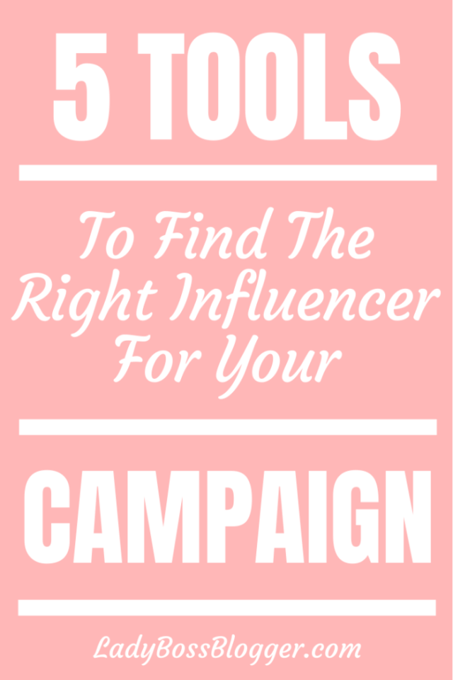 5 Tools To Find The Right Influencer For Your Campaign ladybossblogger.com