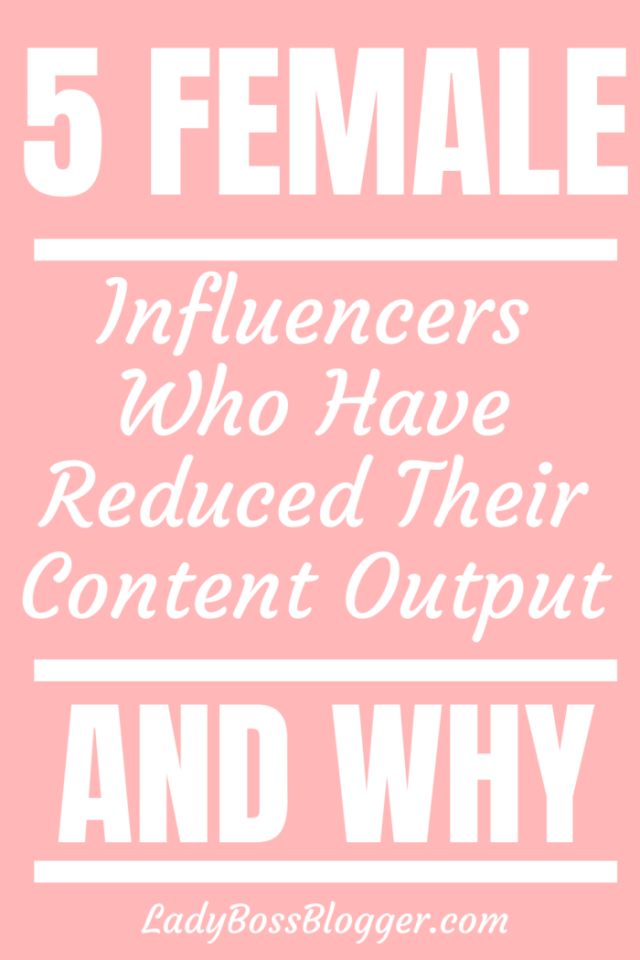 5 Female Influencers Who Have Reduced Their Content Output And Why LadyBossBlogger