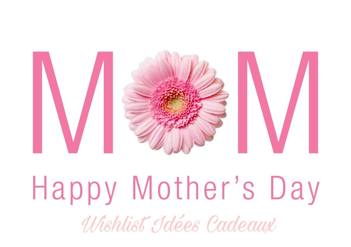 Whishlist : Idées cadeaux pour la fêtes des mères ♥ #concours