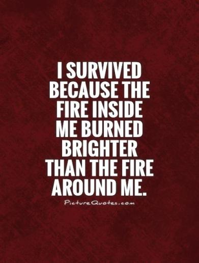 i-survived-because-the-fire-inside-me-burned-brighter-than-the-fire-around-me-quote-1