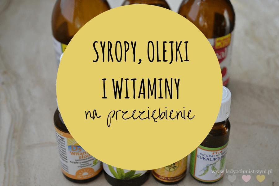 Syropy i witaminy – co polecam na przeziębienie?