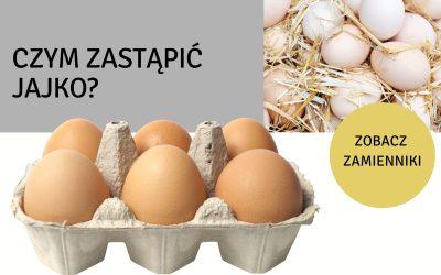 Czym zastąpić jajko? zobacz zamienniki