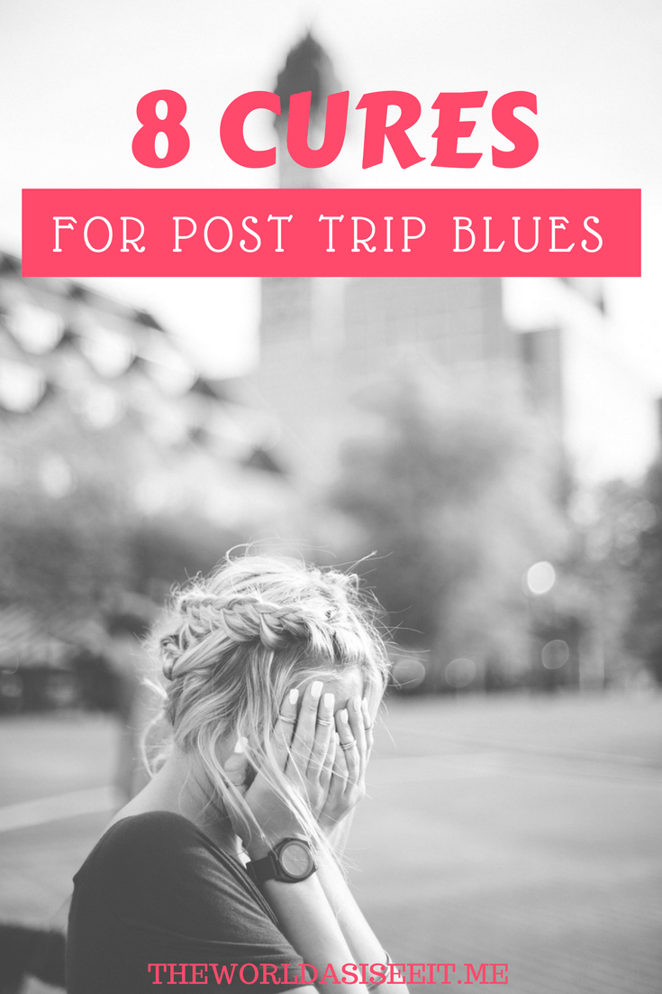 8 Cures for the Post Trip Blues