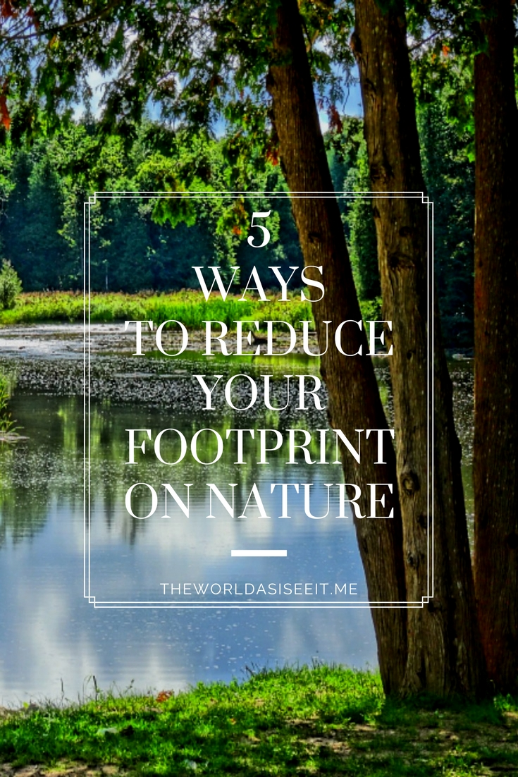 Protect Nature and reduce your footprint with these five simple ways