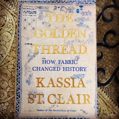 Book Review: 'The Golden Thread, How Fabric Changed History' by Kassia St. Clair