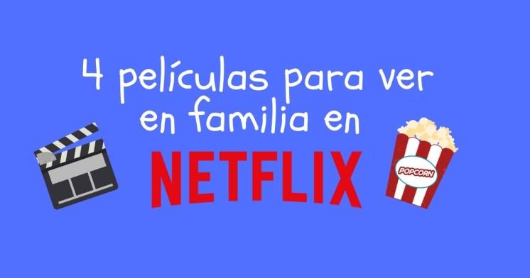 4 películas para ver en familia en Netflix