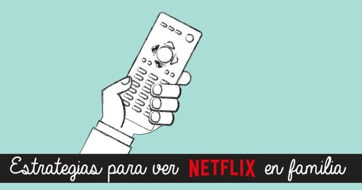 Estrategias para ver Netflix en familia