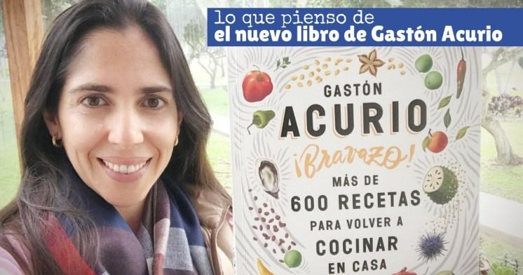 Lo que pienso del nuevo libro de Gastón Acurio ¡Bravazo!