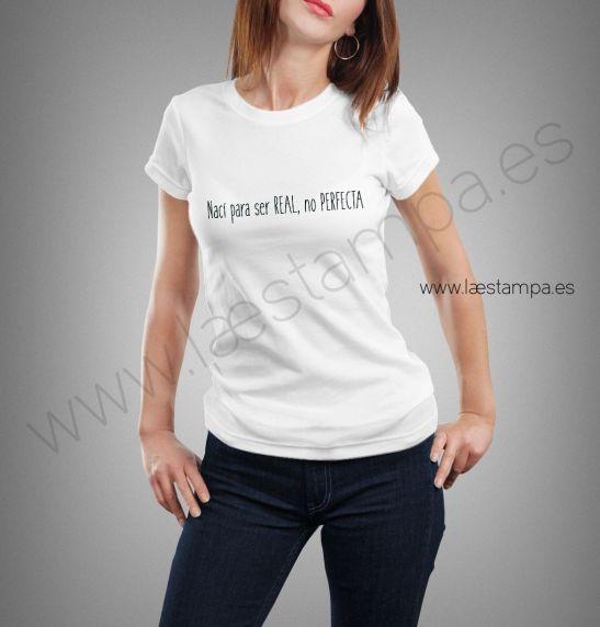 camiseta mujer naci para ser real no perfecta