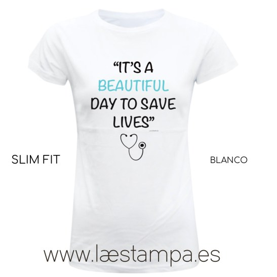ITS A BEAUTIFUL DAY TO SAVE LIVES camiseta mujer sanitarios