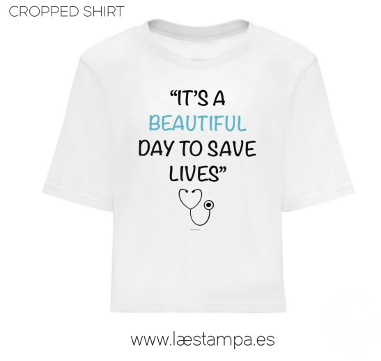 ITS A BEAUTIFUL DAY TO SAVE LIVES camiseta mujer sanitarios cropped top