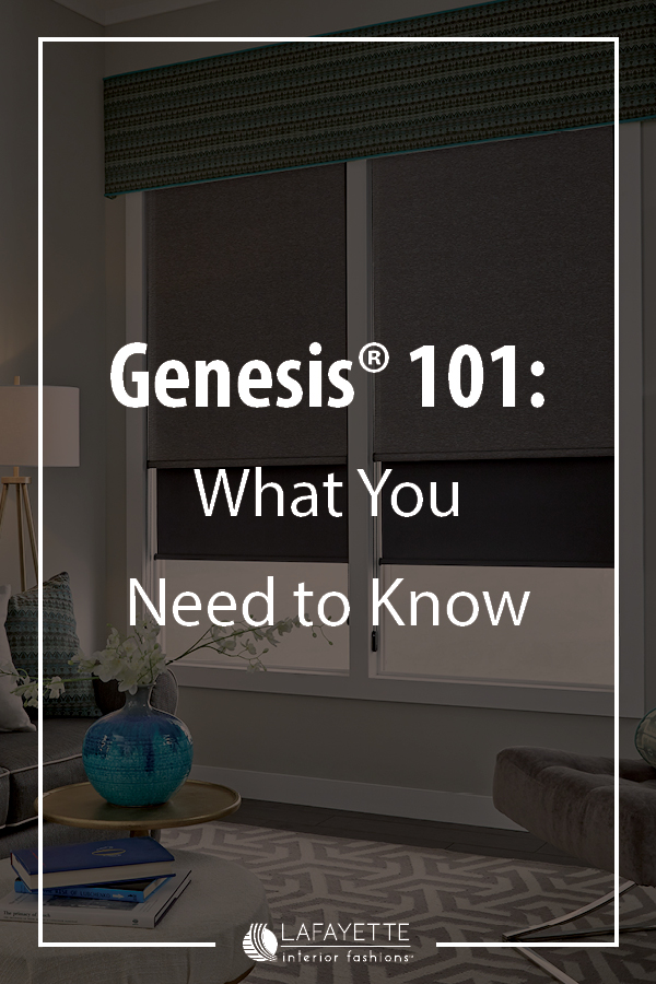 Genesis 101: What You Need to Know - Lafayette and Home blog by Lafayette Interior Fashions