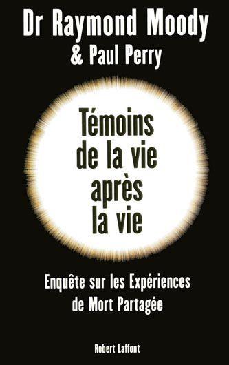 La Vie Apres La Vie : apres, Témoins, Après, Robert, Laffont, Canada