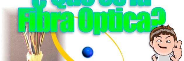 La Fibra Óptica , Aquí la respuesta a lo Que es la Fibra Optica