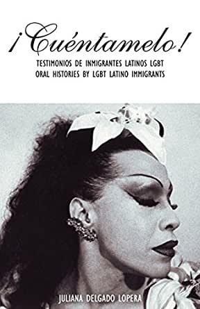 ¡Cuéntamelo!- testimonios de inmigrantes latinos LGBT by Juliana Delgado Lopera