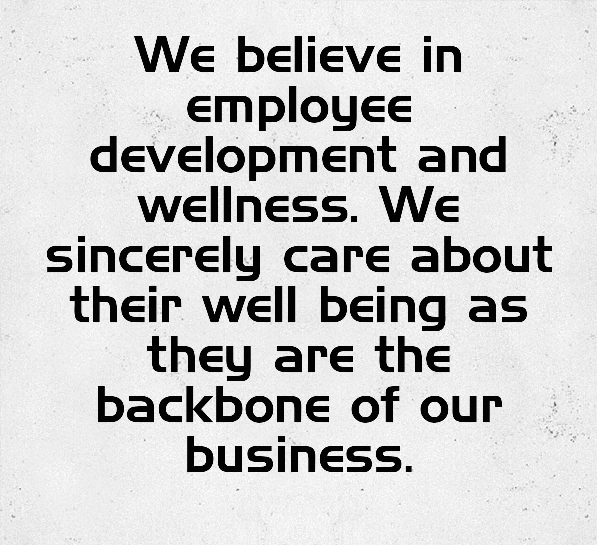 VALUE 5: Employee development and wellness. We sincerely