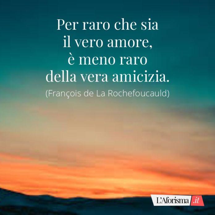 Frasi amicizia - Per raro che sia il vero amore, è meno raro della vera amicizia. (F. de La Rochefoucauld)