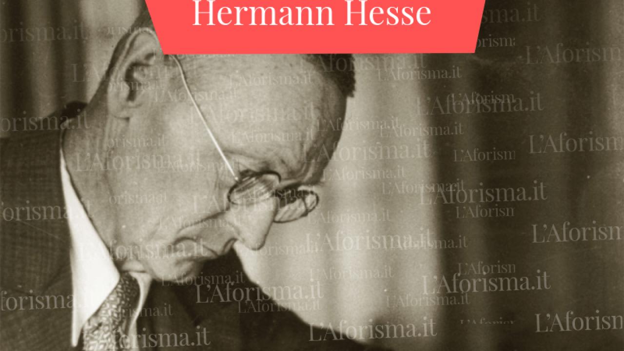 Frasi Matrimonio Hermann Hesse.Le Piu Belle Frasi Citazioni E Aforismi Di Hermann Hesse