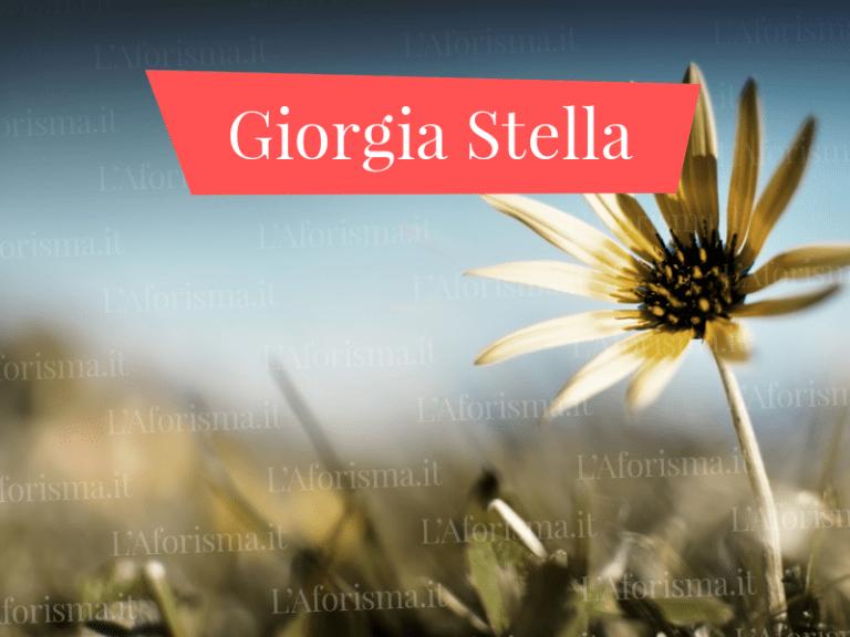 Le più belle <strong>frasi, aforismi e citazioni di Giorgia Stella</strong>
