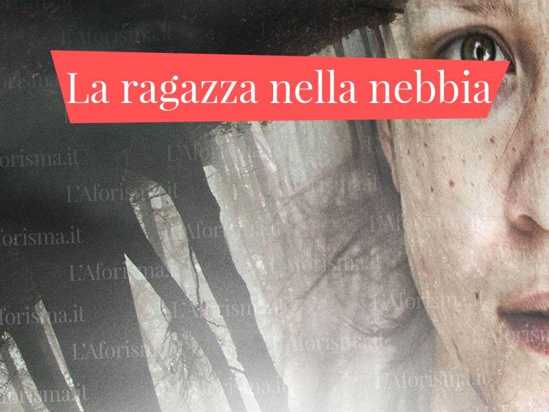 Frasi e citazioni tratte dal film e dal romanzo La ragazza nella nebbia donato carrisi