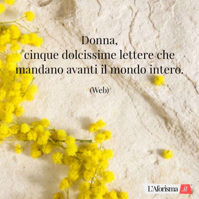 Donna, cinque dolcissime lettere che mandano avanti il mondo intero. (Web)