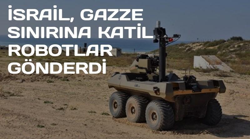 İsrail, Gazze Sınırına Katil Robotlar Gönderdi