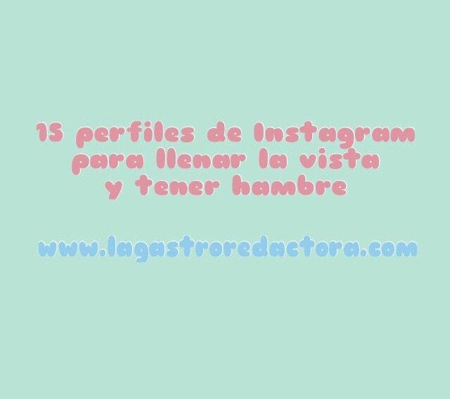 15 perfiles de Instagram para llenar la vista y tener hambre