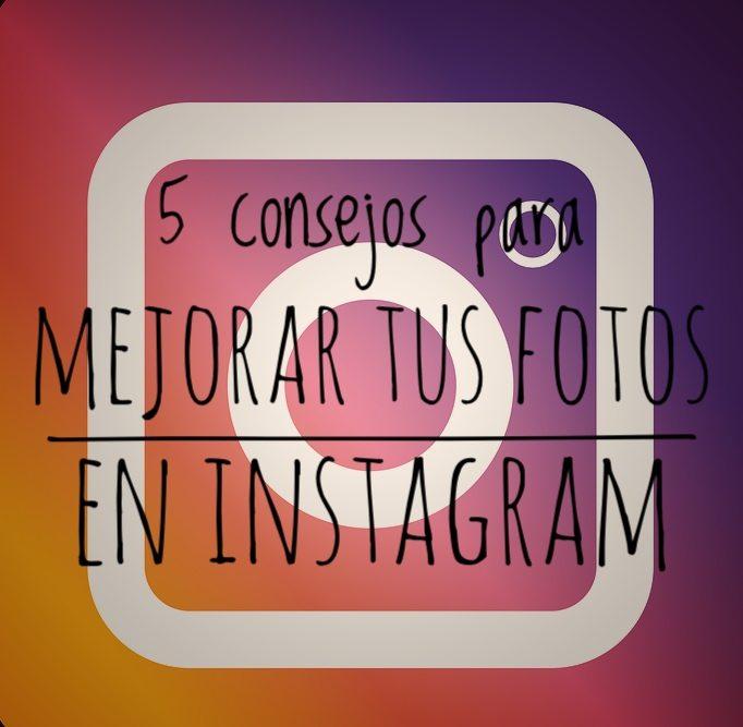 5 consejos para mejorar tus fotos en Instagram