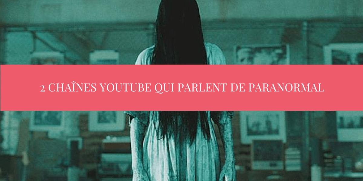 2 Chaînes Youtube Qui Parlent De Paranormal La Geekosophe