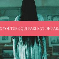 2 chaînes Youtube qui parlent de paranormal