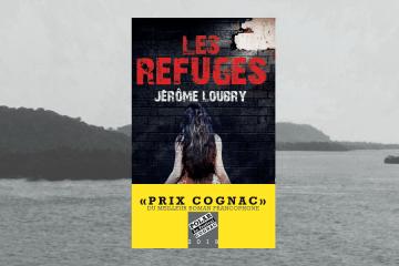 Chronique Les REfuges -Jérôme Loubry