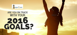 Are You On Track With Your 2016 Goals?