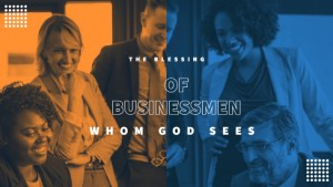 The blessing of businessmen whom God sees