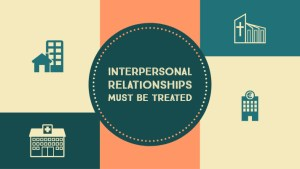 Interpersonal relationships must be treated