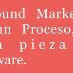 Inbound Marketing es un Proceso, no una herramienta de software